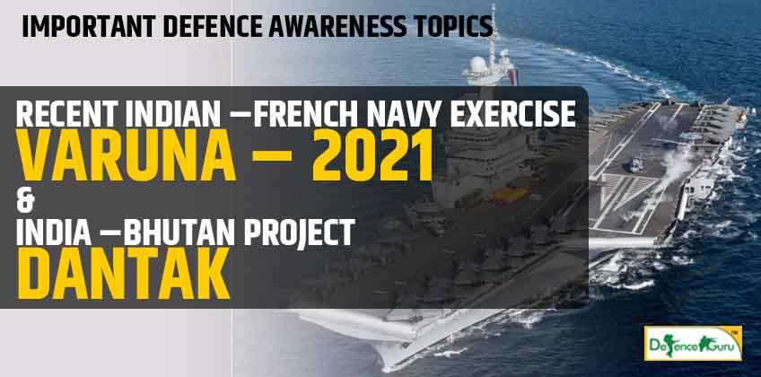 Varuna Exercise 2021 & DANTAK Project - Important Defence Topics
